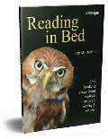 Reading in Bed 2nd Edition: Bried Headlong Essays about Books & Writers & Reading & Readers