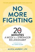No More Fighting The Relationship Book for Couples 20 Minutes a Week to a Stronger Relationship