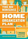 No Nonsense Home Organization Plan 7 Weeks to Declutter in Any Space