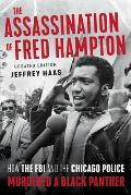 Assassination of Fred Hampton How the FBI & the Chicago Police Murdered a Black Panther