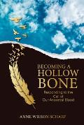 Becoming a Hollow Bone: Responding to the Call of Our Ancestral Blood