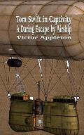 Tom Swift in Captivity: A Daring Escape by Airship