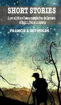 Short Stories: A new collection of famous examples from the Literatur of England, French and America