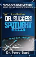 The Dr. Success Spotlight Book: Discover the Special Sauce and an Inside-Look Into What Some of the Top Chiropractors In the Country Are Doing Right N