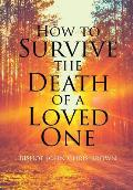 How To Survive The Death Of A Loved One