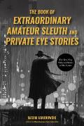 The Book of Extraordinary Amateur Sleuth and Private Eye Stories: (Mystery Anthology, Sleuth Stories)