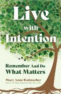 Live with Intention: Remember and Do What Matters (Positive Affirmations, New Age Thought, Motivational Quotes)