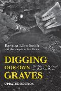 Digging Our Own Graves: Coal Miners and the Struggle Over Black Lung Disease