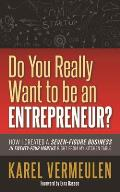 Do You Really Want to Be an Entrepreneur?: How I Created a Seven-Figure Business in Twenty-Four Months Right from My Kitchen Table