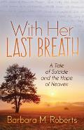 With Her Last Breath: A Tale of Suicide and the Hope of Heaven