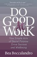 Do Good at Work: How Simple Acts of Social Purpose Drive Success and Wellbeing