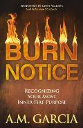 Burn Notice: Recognizing Your Most Inner-Fire Purpose
