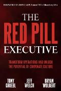 The Red Pill Executive: Transform Operations and Unlock the Potential of Corporate Culture