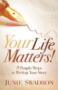 Your Life Matters: 8 Simple Steps to Writing Your Story
