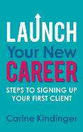 Launch Your New Career: Steps to Signing Up Your First Client