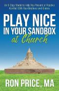 Play Nice in Your Sandbox at Church: An 8 Step Model to Help You Prevent or Resolve Conflict with Your Brothers and Sisters