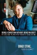 Being a Christian Without Being an Idiot!: 11 Assumed Truths That Make Us Look Stupid