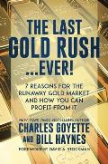 The Last Gold Rush...Ever!: 7 Reasons for the Runaway Gold Market and How You Can Profit from It