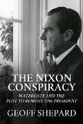 Nixon Conspiracy Watergate & the Plot to Remove the President