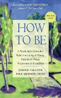 How to Be: A Monk and a Journalist Reflect on Living & Dying, Purpose & Prayer, Forgiveness & Friendship