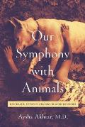 Our Symphony with Animals On Health Empathy & Our Shared Destinies