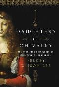 Daughters of Chivalry The Forgotten Children of King Edward Longshanks