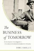 The Business of Tomorrow: The Visionary Life of Harry Guggenheim: From Aviation and Rocketry to the Creation of an Art Dynasty