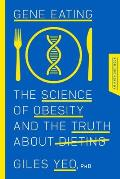 Gene Eating The Science of Obesity & the Truth About Dieting