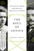 Soul of Genius Marie Curie Albert Einstein & the Meeting that Changed the Course of Science
