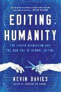 Editing Humanity: The CRISPR Revolution & the New Era of Genome Editing