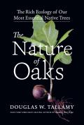 Nature of Oaks The Rich Ecology of Our Most Essential Native Trees