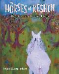 The Horses of Keshin: The Mystical Spirit of the Horses of Keshin