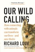 Our Wild Calling How Connecting with Animals Can Transform Our Livesand Save Theirs