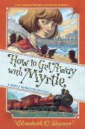 How to Get Away with Myrtle Myrtle Hardcastle Mystery 2