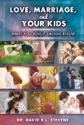 LOVE, MARRIAGE, and YOUR KIDS: What you really should know