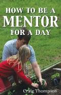 How To Be a Mentor for a Day: Planning for the Day, Planting for the Future