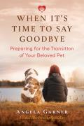 When It's Time to Say Goodbye: Preparing for the Transition of Your Beloved Pet