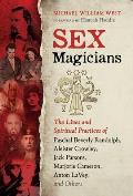 Sex Magicians The Lives & Spiritual Practices of Paschal Beverly Randolph Aleister Crowley Jack Parsons Marjorie Cameron Anton LaVey & Others