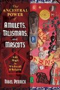 Ancestral Power of Amulets Talismans & Mascots Folk Magic in Witchcraft & Religion