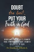 Doubt the devil, Put Your Faith in God: Denying the Devil's Power and Embracing the Power of Faith in God