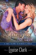 Make Time For Love (Forward in Time, Book One): Time Travel Romance