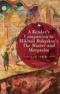 A Reader? (Tm)S Companion to Mikhail Bulgakov? (Tm)S the Master and Margarita