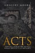 Acts: How the Church Thrived in a World Opposed to Christianity