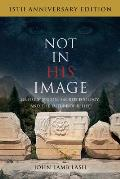Not in His Image (15th Anniversary Edition): Gnostic Vision, Sacred Ecology, and the Future of Belief