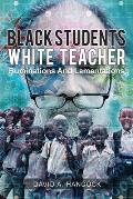 Black Students White Teacher: Ruminations and Lamentations