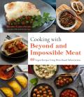 Cooking with Beyond & Impossible Meat 60 Vegan Recipes Using Plant Based Substitutions