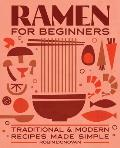 Ramen for Beginners Traditional & Modern Recipes Made Simple