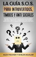 La Gu?a S.O.S. para Introvertidos, T?midos y Anti Sociales: Transforma tus Habilidades Sociales en Tiempo R?cord. 2 Libros en 1 - ?Porqu? soy Tan T?mi