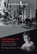 From Rubble To Champagne: Rising from the ashes of war-torn Berlin to a life of grace, beauty and gratitude