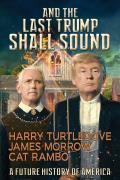 & the Last Trump Shall Sound A Future History of America